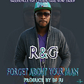 R&G - Forget About Your Man [Prod. By Dj Ju] (@DjNukNuk1017 Exclusive)1600731033