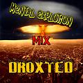 Mental Explotion Mix - Droxted [Electro House]