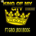 King Of My City - Echezzy ft Gboi , Box Boog