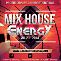 Mix House Energy Vol 21 2014 - Dj Robert Original www.djrobertoriginal