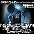 RoG (FLAKA) eLeCtRo EDiT HOusE MiX DeeJay USMAN