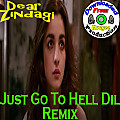 "Dear Zindagi | Xclusive ""Just Go To Hell Dil Remix"" 