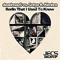 ´´Berlin That I Used To Know [JECS Mashup Cut]´´ by deadmau5 vs. Gotye ft. Kimbra