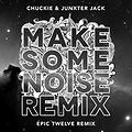 Make Some Noise (Epic Twelve Remix) - Chuckie & Junxter Jack