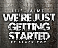 Lil Jaime Ft. BlaCk tOy - We're Just Getting Started