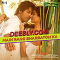 Main Rang Sharbaton Ka - Deebly