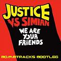 Justice Vs Simian - We Are Your Friends (Bombtracks Bootleg)