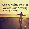 Nari & Milani Vs. Fun - We Are Slash & Young (Rallo sly edit)