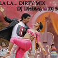 OOH LA LA Dirty Mix ( The Dirty Picture) DJ DHIRAJ & DJ SURAJ 9763242720