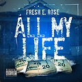 Fresh E. Rose - All My Life (Extra Clean)