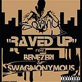 Raved Up-Sonny Ft Benezeri & Swagnonymous (produced by Johnie Beats)