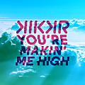 KIKKR - You're Makin' Me High (Feat. Ideh)