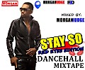 STAY SO [RED EYES EDITION] DANCEHALL MIXTAPE - MIXED BY MORGAN JUDGE