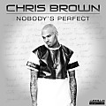 Chris Brown - Nobody's Perfect (CDQ) Unreleased Single