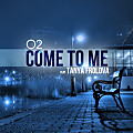 Come To Me (ft Tanya Frolova)
