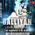 DJ SARANGA & DJ NIKhil - GALLIYAN (LOVE STEP REMIX)