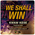 We Shall Win (Kwaw Kese Ft Iwan)