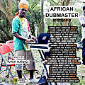 AFRICAN DUBMASTER MIXTAPE Hosted By Nana Dubwise