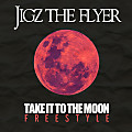 Jigz The Flyer-Take it to the Moon