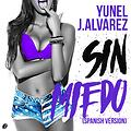 Yunel Ft J Alvarez - Sin Miedo (Spanish Version)