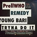 PrellWHO - Tryna Do It Ft Remedy & Young Bari