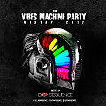 DJ CONSEQUENCE - THE VIBES MACHINE PARTY 2017