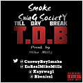 Smoke - T.D.B (Till Day Break) Feat Swag Society (Prod By Mike Millz)