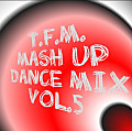 T.F.M. - mash up dance mix vol. 5