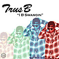 I B Swangin' (Produced by TrusB)