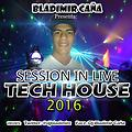 Session in Tech House - Live - By Bladimir Caña - Mix 2016