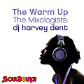 SoulBounce Presents The Mixologists - dj harvey dent - The Warm Up