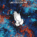 Like You Love Me (Prod. Laudz)