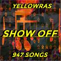 Show Off - YellowRas - 947 Songs