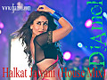 Halkat Jawani (HOuse MIx) DjAmol