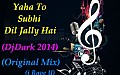 DjrDark_Yaha to Subhi Dil Jally (Original Mix)
