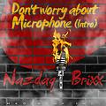 Nazdaq Brixx - don't worry about micphone (intro) Prod. ATBEATS