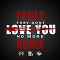 Perle - They Dont Love You No More (Freestyle Remix)