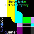 Stereo Junkie - Get Out Of My Way (Original Mix)