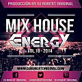 Mix House Energy Vol 18 2014 - Dj Robert Original www.djrobertoriginal.com