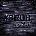 S.m.p - #Bruh Produced By Nesia Beatz (Dirty)