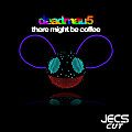 ´´There Might Be Coffee [JECS Cut v1]´´ by deadmau5