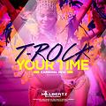 T-ROCK - YOUR TIME (Soca 2014)