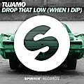 Tujamo - Drop That Low (When I Dip) (Original Mix)