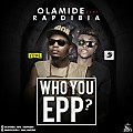 Olamide Ft. Rapdibia - Who You Epp