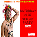 My Playlist is Betta Than Yours Vol 78 { Saturday Nite Block Party } 6-9-2018