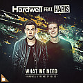 Hardwell feat. Haris - What We Need (Extended Mix)