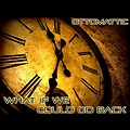 OttoMattic - What If We Could Go Back [Prod. By MG]