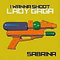 I Wanna Shoot Lady Gaga