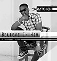 Skratch Gh - Believe In Him (One more time) cover