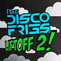 The Disco Fries Present: LIFTOFF! 2